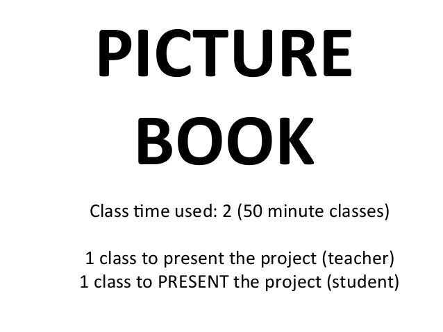 PICTURE   BOOK   Class  8me  used:  2  (50  minute  classes)      1  class  to  present  the ...