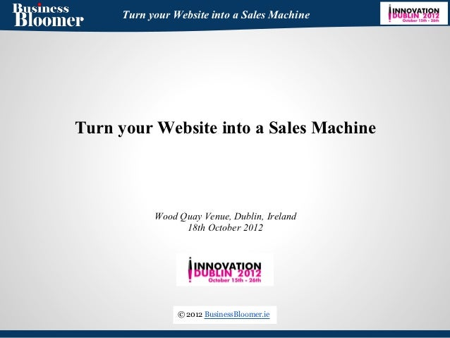 Turn your Website into a Sales MachineTurn your Website into a Sales Machine           Wood Quay Venue, Dublin, Ireland   ...