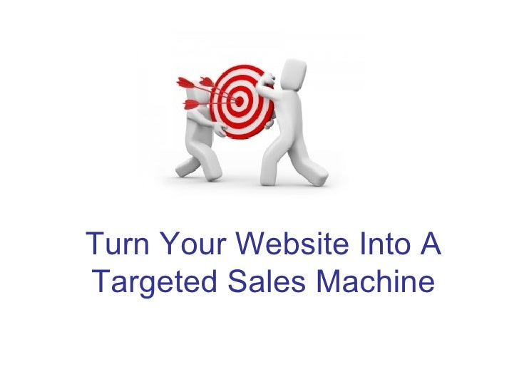 Turn Your Website Into A Targeted Sales Machine