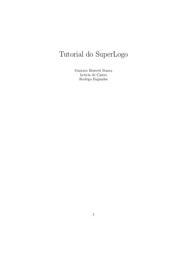 Tutorial do SuperLogo    Gustavo Bestetti Ibarra      Leticia de Castro      Rodrigo Fagundes               I