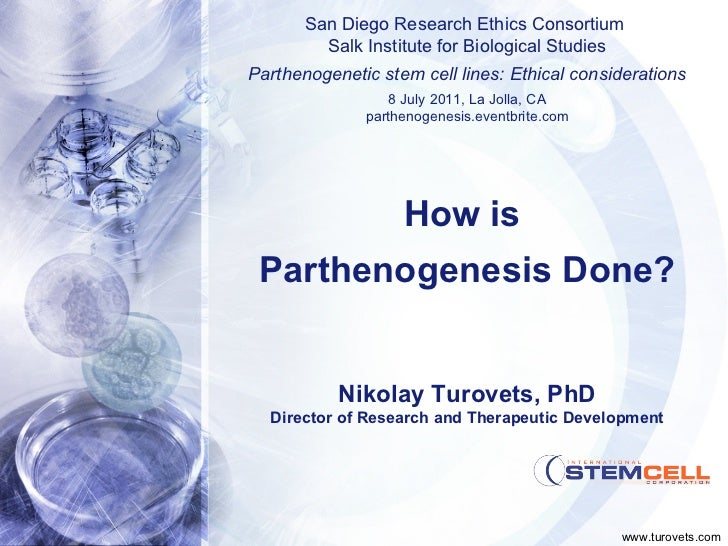 Nikolay Turovets, PhD Director of Research and Therapeutic Development How is  Parthenogenesis Done? San Diego Research Et...