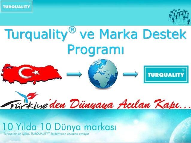 ®  Turquality ve Marka Destek Programı
