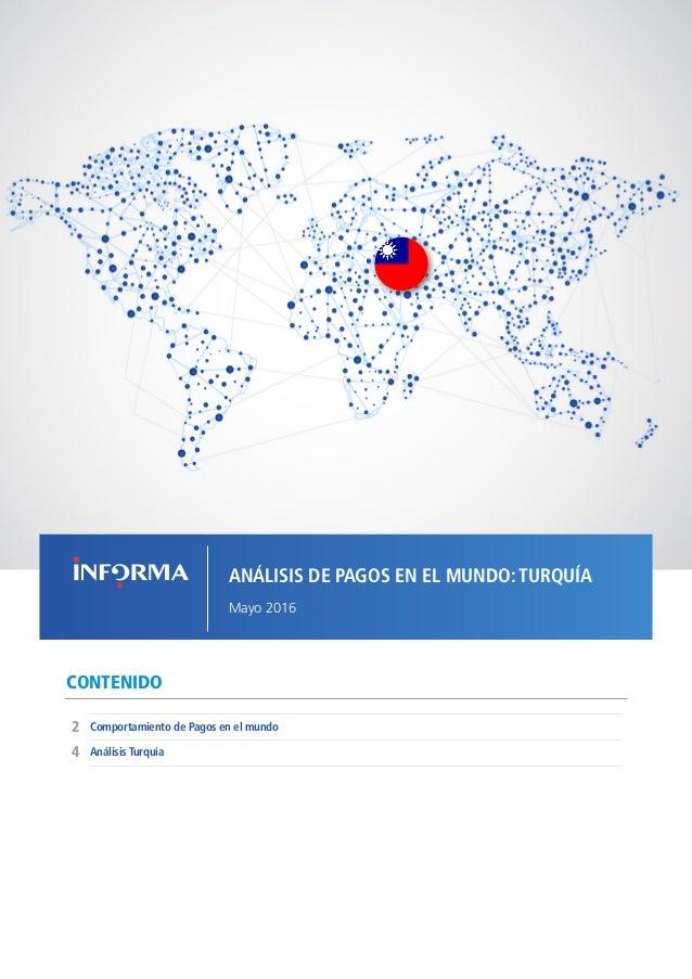 1COMPORTAMIENTO DE PAGOS EN EL MUNDO - TURQUÍA // MAYO 2016 CONTENIDO Comportamiento de Pagos en el mundo 4 2 Análisis Tur...