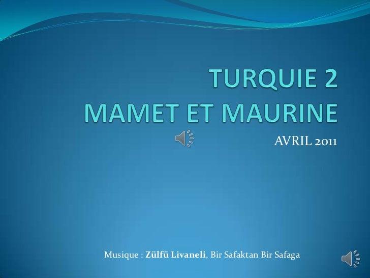 TURQUIE 2MAMET ET MAURINE<br />AVRIL 2011<br />Musique : ZülfüLivaneli, BirSafaktanBirSafaga<br />