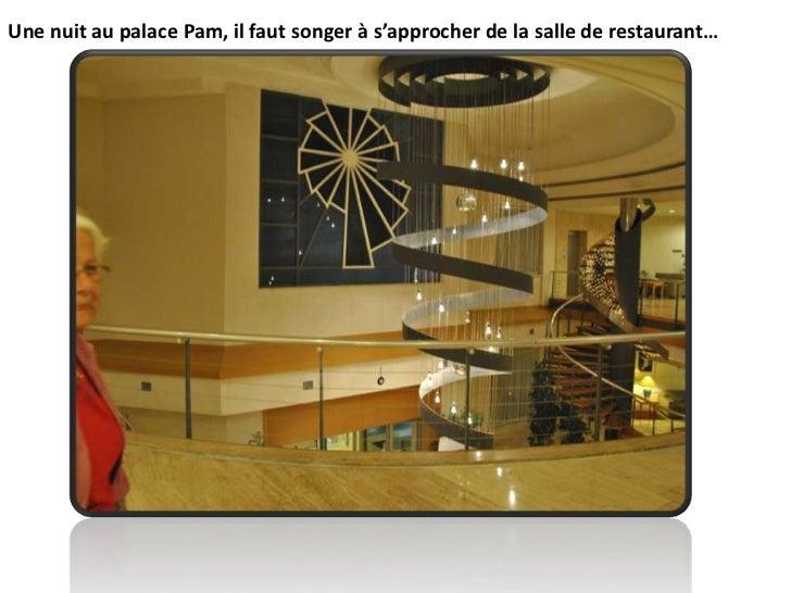 Une nuit au palace Pam, il faut songer à s'approcher de la salle de restaurant…<br />