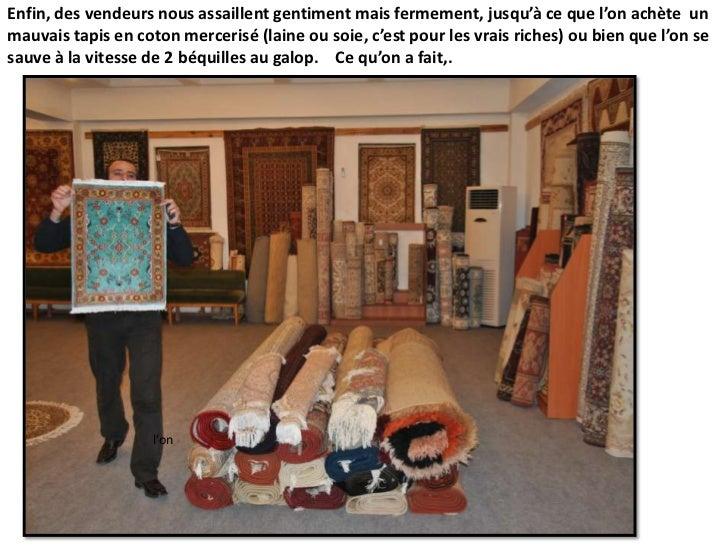 Enfin, des vendeurs nous assaillent gentiment mais fermement, jusqu'à ce que l'on achète  un mauvais tapis en coton mercer...