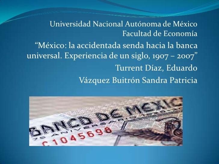 """Universidad Nacional Autónoma de México                          Facultad de Economía  """"México: la accidentada senda hacia..."""