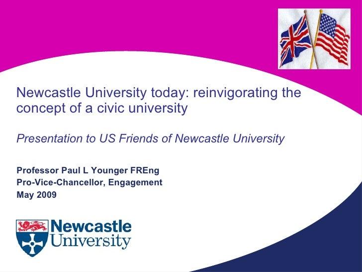 <ul><li>Professor Paul L Younger FREng  </li></ul><ul><li>Pro-Vice-Chancellor, Engagement </li></ul><ul><li>May 2009 </li>...