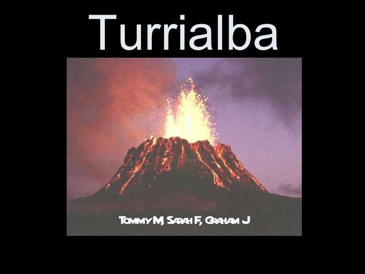 Turrialba Tommy M, Sarah F, Graham J