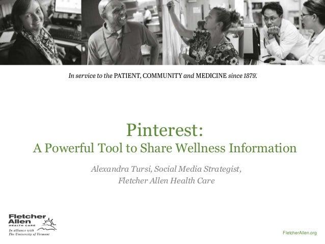 Pinterest: A Powerful Tool to Share Wellness Information Alexandra Tursi, Social Media Strategist, Fletcher Allen Health C...