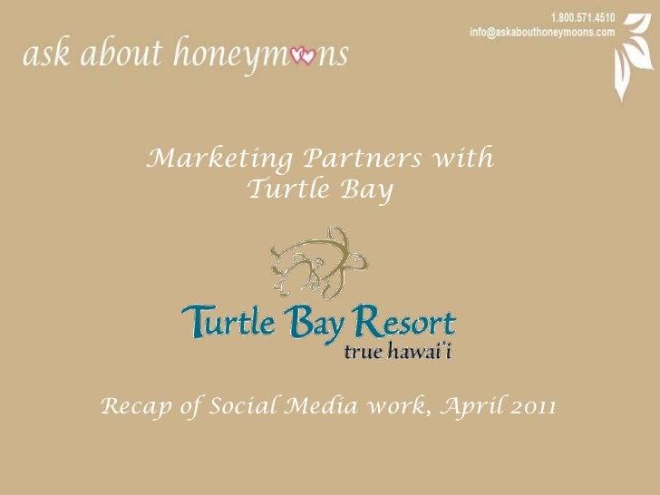Marketing Partners with <br />Turtle Bay<br />Recap of Social Media work, April 2011<br />