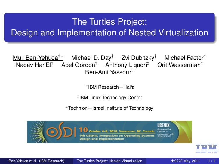 The Turtles Project: Design and Implementation of Nested Virtualization  Muli Ben-Yehuda†    Michael D. Day‡ Zvi Dubitzky†...
