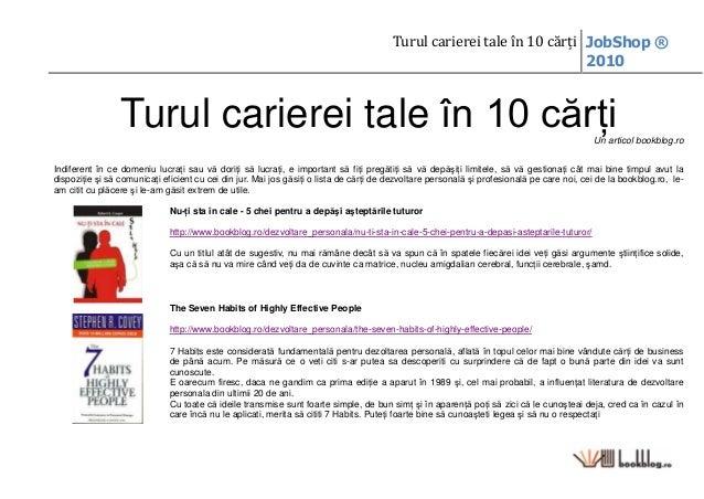 Turul carierei tale în 10 cărţi JobShop ® 2010 Turul carierei tale în 10 cărţiUn articol bookblog.ro Indiferent în ce dome...