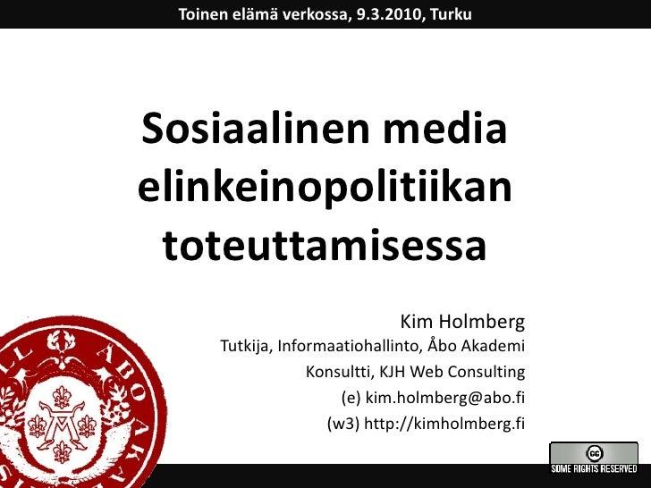 Toinenelämäverkossa, 9.3.2010, Turku<br />Sosiaalinen media elinkeinopolitiikantoteuttamisessa<br />Kim HolmbergTutkija, I...