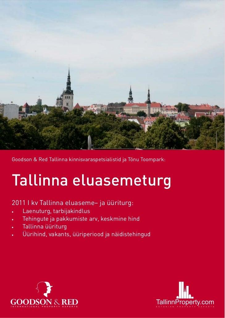Goodson & Red Tallinna kinnisvaraspetsialistid ja Tõnu Toompark:Tallinna eluasemeturg2011 I kv Tallinna eluaseme– ja üürit...