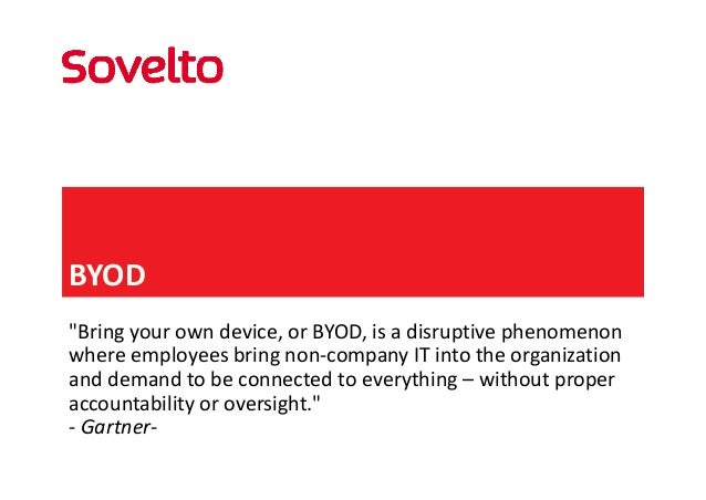 "BYOD ""Bring your own device, or BYOD, is a disruptive phenomenon  where employees bring non‐company IT into the organizati..."