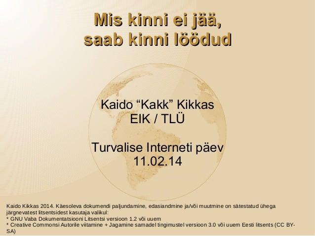 """Mis kinni ei jää, saab kinni löödud  Kaido """"Kakk"""" Kikkas EIK / TLÜ Turvalise Interneti päev 11.02.14  Kaido Kikkas 2014. K..."""