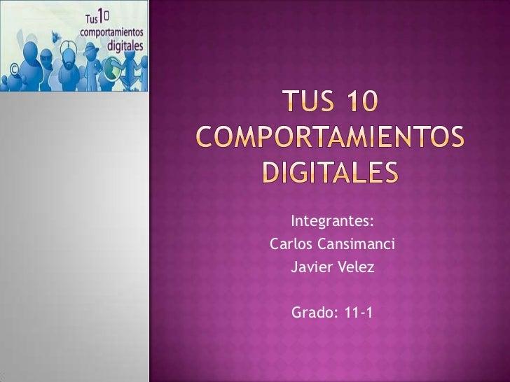 Tus 10 comportamientos digitales<br />Integrantes: <br />Carlos Cansimanci<br />Javier Velez<br />Grado: 11-1<br />