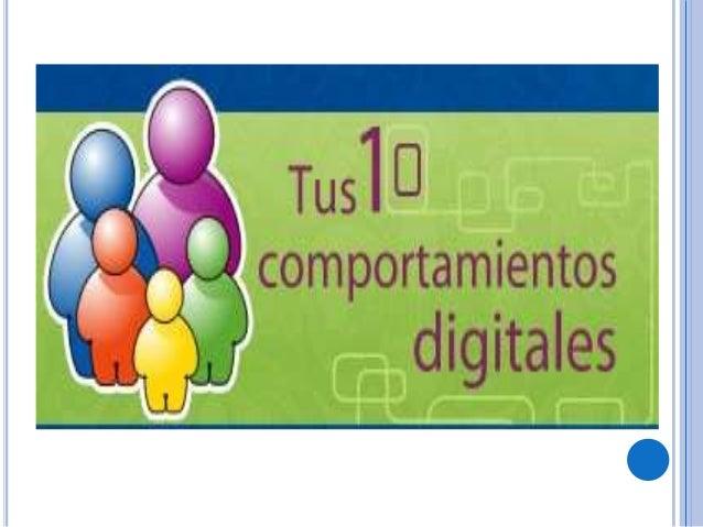 TUS 10 COMPORTAMIENTOS DIGITALES1. UTILIZO LAS TIC RESPETANDO A LOSOTROS, RESPETÁNDOME Y HACIÉNDOME RESPETAR-CUANDO UTILIZ...