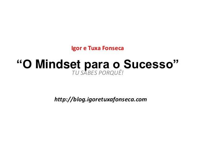 """Igor e Tuxa Fonseca  """"O Mindset para o Sucesso""""  TU SABES PORQUÊ!  http://blog.igoretuxafonseca.com"""