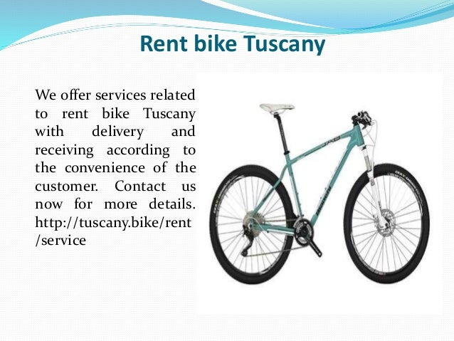 Rent bike Tuscany We offer services related to rent bike Tuscany with delivery and receiving according to the convenience ...