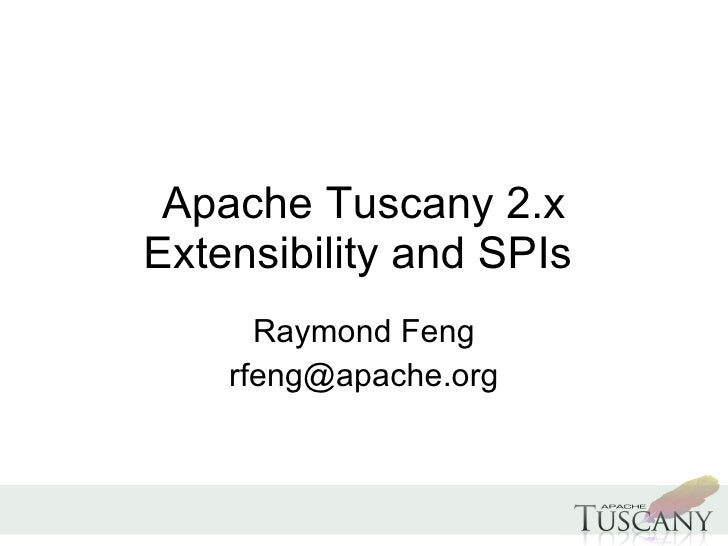 Apache Tuscany 2.x Extensibility and SPIs  Raymond Feng [email_address]