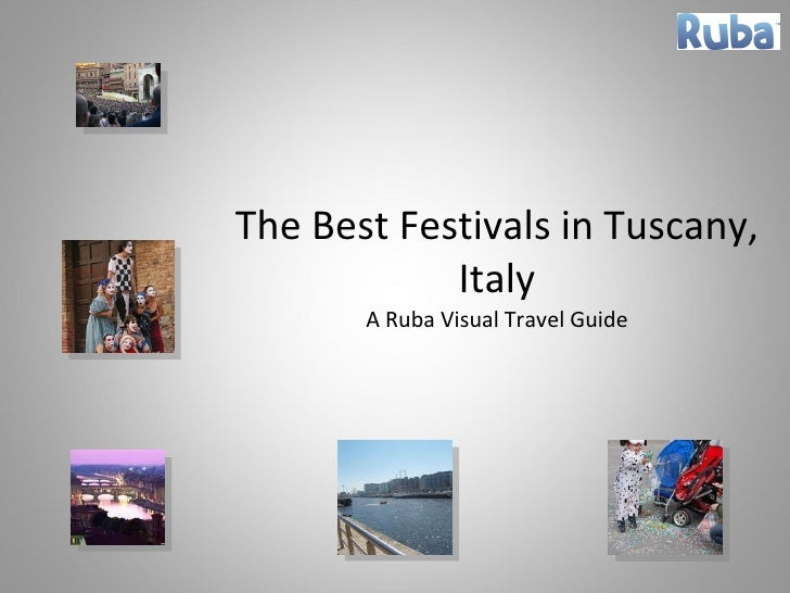 The Best Festivals in Tuscany, Italy A Ruba Visual Travel Guide