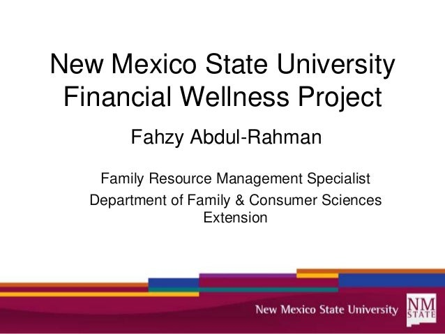 New Mexico State University Financial Wellness Project        Fahzy Abdul-Rahman    Family Resource Management Specialist ...