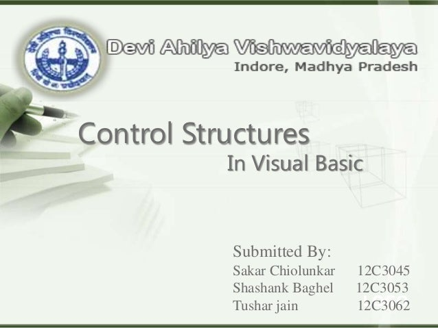 Control Structures  In Visual Basic  Submitted By: Sakar Chiolunkar Shashank Baghel Tushar jain  12C3045 12C3053 LOGO 12C3...