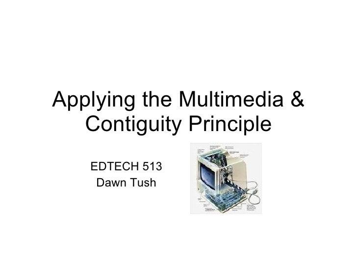 Applying the Multimedia & Contiguity Principle EDTECH 513 Dawn Tush