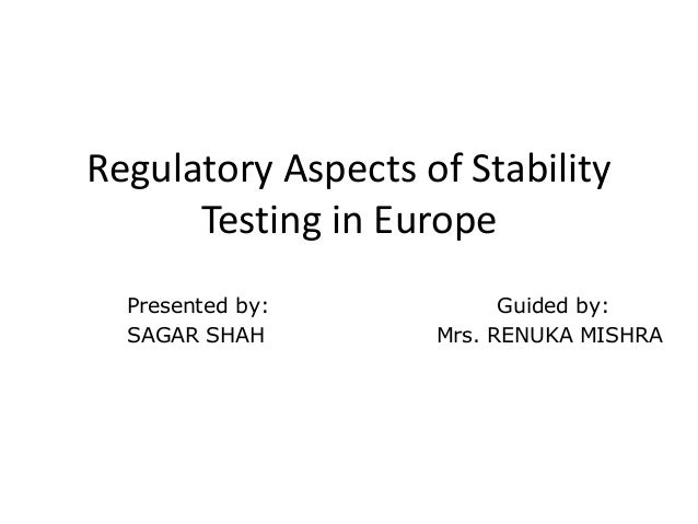 Regulatory Aspects of Stability Testing in Europe Presented by: Guided by: SAGAR SHAH Mrs. RENUKA MISHRA