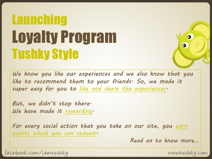 LaunchingLoyalty ProgramTushky StyleWe know you like our experiences and we also know that youlike to recommend them to yo...