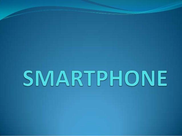 ¿QUE ES UN SMARTPHONE? Un teléfono inteligente (Smartphone en inglés) es un teléfono móvilconstruido sobre una plataforma...