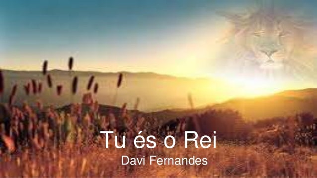 Tu és o Rei Davi Fernandes