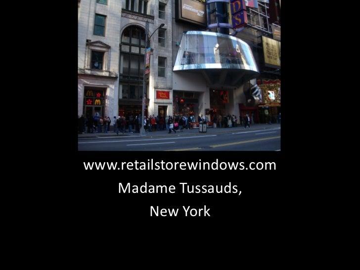 www.retailstorewindows.com   Madame Tussauds,         New York