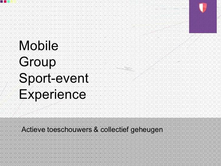 Mobile Group Sport-event Experience Actieve toeschouwers & collectief geheugen