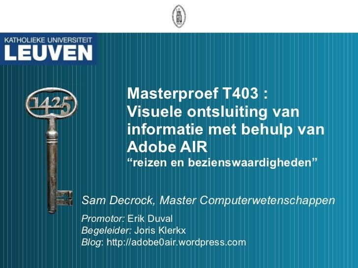 """Masterproef T403 :  Visuele ontsluiting van informatie met behulp van Adobe AIR """"reizen en bezienswaardigheden"""" Sam Decroc..."""