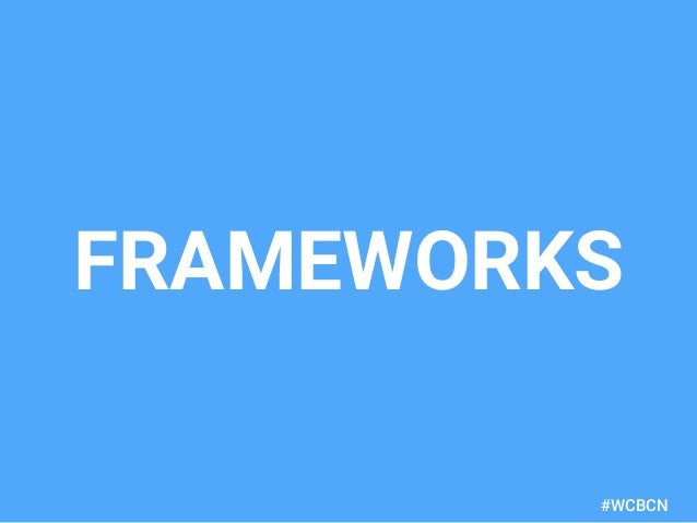 dariobf.com #WCBCN FRAMEWORKS