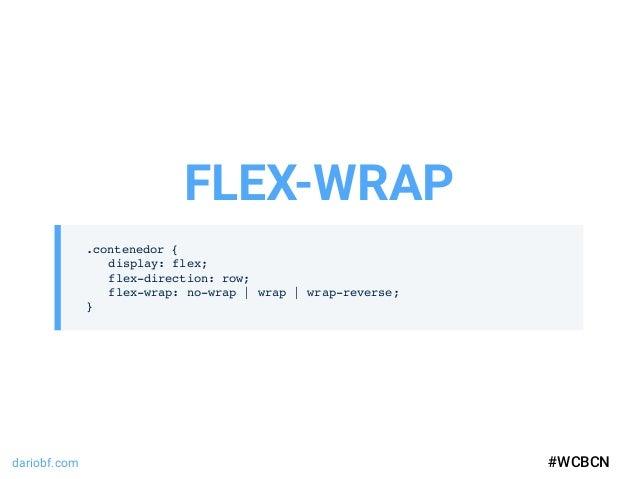 dariobf.com #WCBCN .contenedor { display: flex; flex-direction: row; flex-wrap: no-wrap | wrap | wrap-reverse; } FLEX-WRAP...