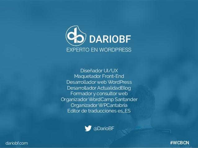 dariobf.com #WCBCN Diseñador UI/UX Maquetador Front-End Desarrolladorweb WordPress DesarrolladorActualidadBlog Formadory c...