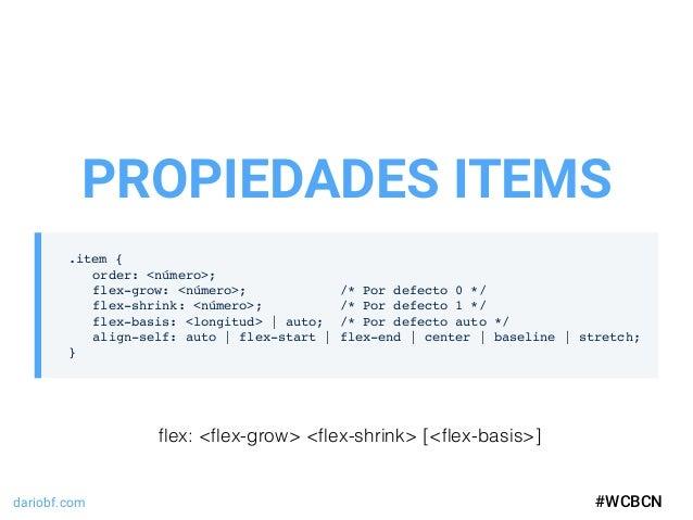 dariobf.com #WCBCN .item { order: <número>; flex-grow: <número>; /* Por defecto 0 */ flex-shrink: <número>; /* Por defecto...