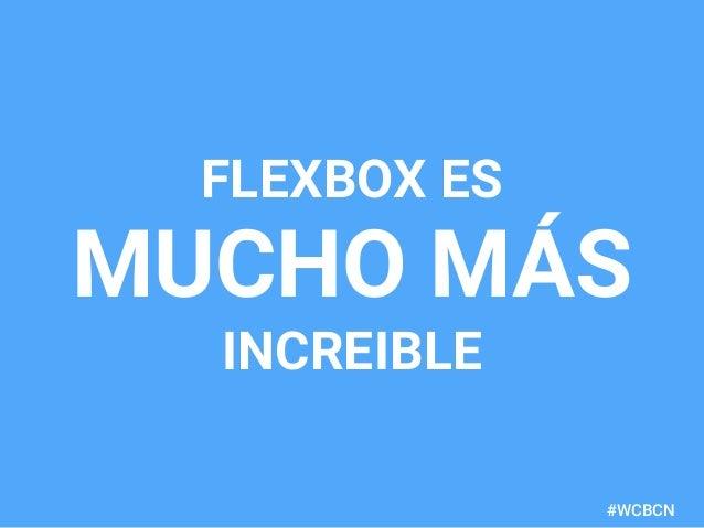 dariobf.com #WCBCN FLEXBOX ES MUCHO MÁS INCREIBLE