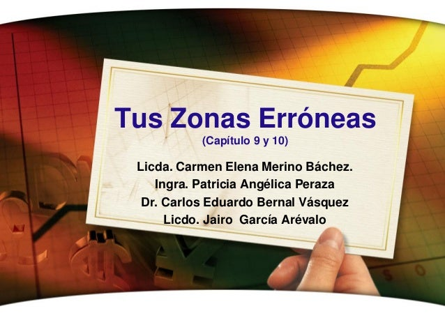 Tus Zonas Erróneas           (Capítulo 9 y 10) Licda. Carmen Elena Merino Báchez.    Ingra. Patricia Angélica Peraza Dr. C...