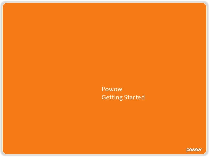 Powow<br />Getting Started<br />