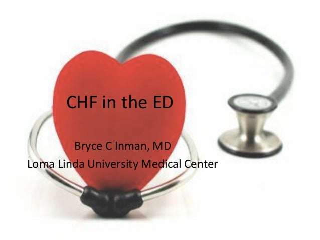 CHF in the ED Bryce C Inman, MD Loma Linda University Medical Center
