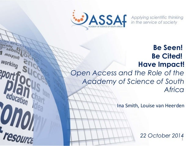 Be Seen!  Be Cited!  Have Impact!  Open Access and the Role of the  Academy of Science of South  Africa  Ina Smith, Louise...