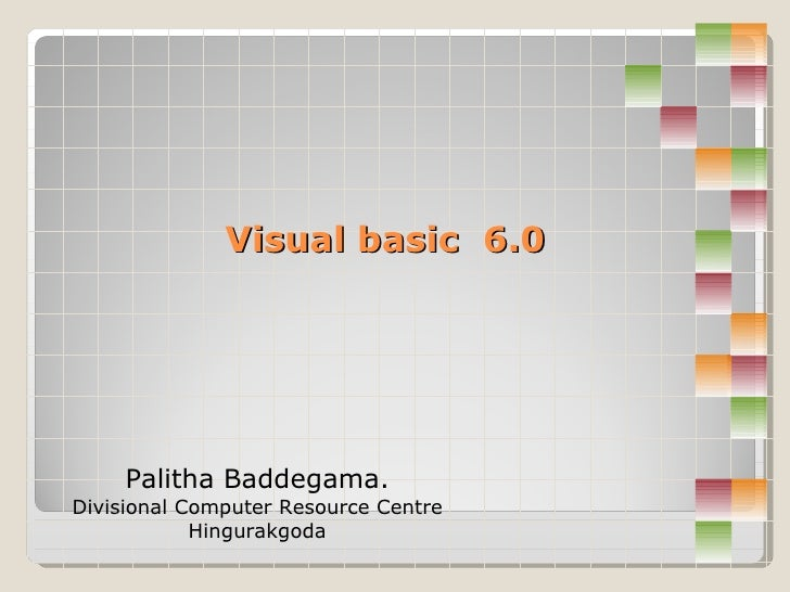 Palitha Baddegama. Divisional Computer Resource Centre Hingurakgoda Visual basic  6.0