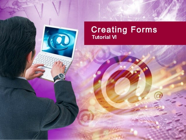 Creating Forms Tutorial VI
