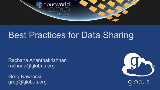 Best Practices for Data Sharing Rachana Ananthakrishnan rachana@globus.org Greg Nawrocki greg@globus.org