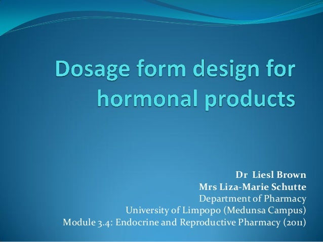 Dr Liesl BrownMrs Liza-Marie SchutteDepartment of PharmacyUniversity of Limpopo (Medunsa Campus)Module 3.4: Endocrine and ...